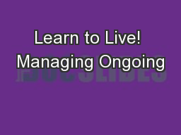 Learn to Live! Managing Ongoing PowerPoint PPT Presentation