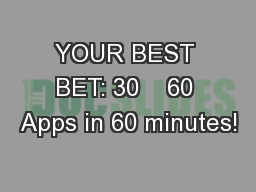 YOUR BEST BET: 30    60 Apps in 60 minutes!