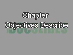Chapter Objectives Describe