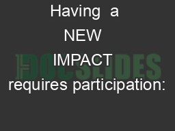 Having  a NEW  IMPACT  requires participation: