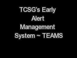 TCSG's Early Alert Management System ~ TEAMS PowerPoint PPT Presentation