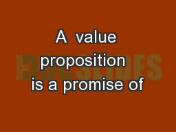 A  value proposition  is a promise of