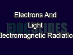 Electrons And Light Electromagnetic Radiation