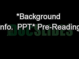 *Background Info.  PPT* Pre-Reading