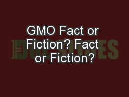 GMO Fact or Fiction? Fact or Fiction? PowerPoint PPT Presentation