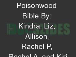 The Poisonwood Bible By: Kindra, Liz, Allison, Rachel P, Rachel A, and Kiri