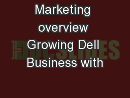 Marketing overview Growing Dell Business with