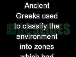 Biomes History:  Ancient Greeks used to classify the environment into zones which had different  de
