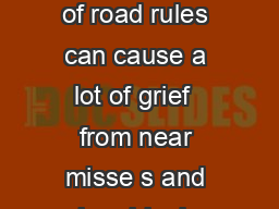 Be street smart Simple misunderstandings of road rules can cause a lot of grief  from near misse s and minor bingles to serious injury