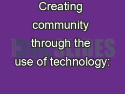 Creating community through the use of technology: PowerPoint PPT Presentation