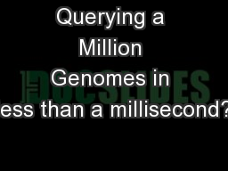 Querying a Million Genomes in less than a millisecond? PowerPoint PPT Presentation