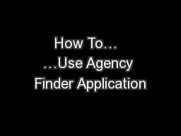 How To�  �Use Agency Finder Application