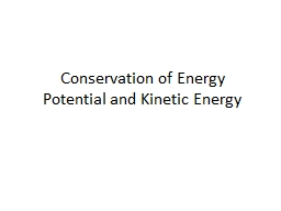 Conservation of Energy  Potential and Kinetic Energy