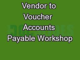 Vendor to Voucher  Accounts Payable Workshop