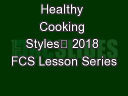 Healthy Cooking Styles 2018 FCS Lesson Series