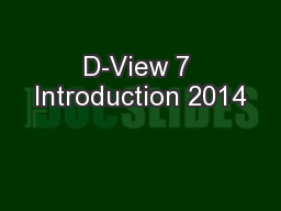 D-View 7 Introduction 2014 PowerPoint PPT Presentation