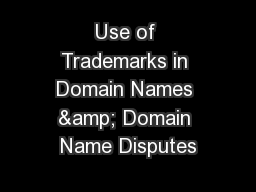 Use of Trademarks in Domain Names & Domain Name Disputes