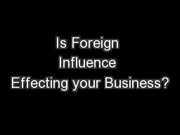 Is Foreign Influence Effecting your Business?