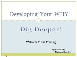 Developing Your  WHY Dig Deeper! PowerPoint PPT Presentation