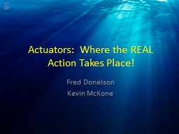 Actuators:  Where the REAL Action Takes Place!