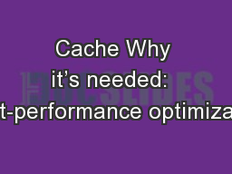 Cache Why it�s needed:  Cost-performance optimization