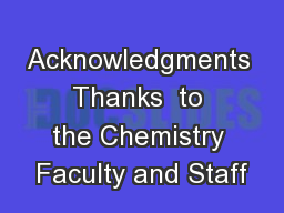 Acknowledgments Thanks  to the Chemistry Faculty and Staff