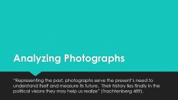 """Analyzing Photographs """"Representing the past, photographs serve the present's need to understan"""