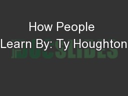 How People Learn By: Ty Houghton