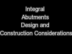 Integral Abutments Design and Construction Considerations PowerPoint PPT Presentation