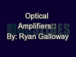 Optical Amplifiers By: Ryan Galloway