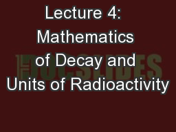 Lecture 4:  Mathematics of Decay and Units of Radioactivity