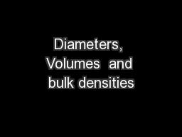 Diameters, Volumes  and bulk densities