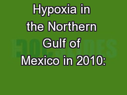 Hypoxia in the Northern Gulf of Mexico in 2010: