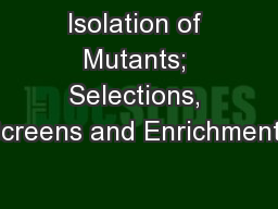 Isolation of Mutants; Selections, Screens and Enrichments PowerPoint PPT Presentation