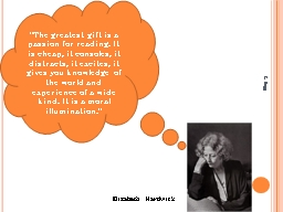 """Elizabeth Hardwick """"The greatest gift is a passion for reading. It is cheap, it consoles, it dist"""
