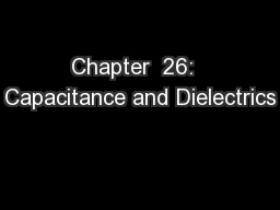 Chapter  26:  Capacitance and Dielectrics