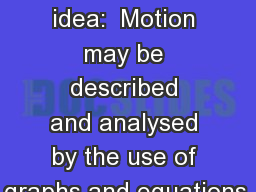 Essential idea:  Motion may be described and analysed by the use of graphs and equations.