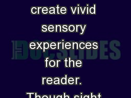 Imagery Words and phrases create vivid sensory experiences for the reader.  Though sight imagery is