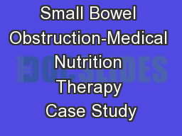 Small Bowel Obstruction-Medical Nutrition Therapy Case Study