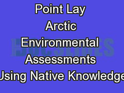 Point Lay Arctic Environmental Assessments Using Native Knowledge