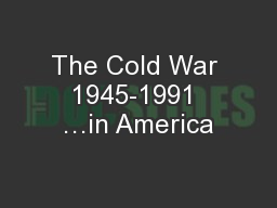 The Cold War 1945-1991 �in America