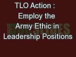 TLO Action :   Employ the Army Ethic in Leadership Positions