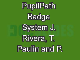 PupilPath Badge System J. Rivera, T. Paulin and P.