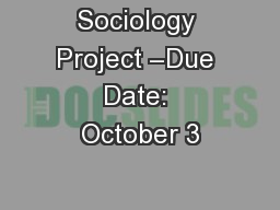 Sociology Project �Due Date: October 3
