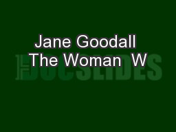 Jane Goodall The Woman  W PowerPoint PPT Presentation