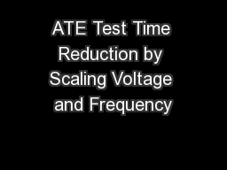ATE Test Time Reduction by Scaling Voltage and Frequency