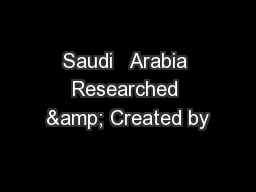 Saudi   Arabia Researched & Created by
