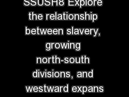 SSUSH8 Explore the relationship between slavery, growing north-south divisions, and westward expans