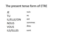The present tense form of ETRE