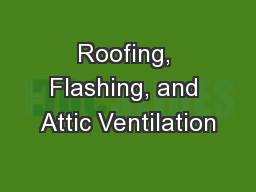 Roofing, Flashing, and Attic Ventilation PowerPoint PPT Presentation